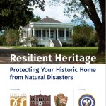 Resilient Heritage: Protecting Your Historic Home from Natural Disasters  (2015-03):