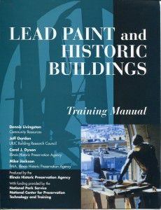 Lead Paint and Historic Buildings, a training manual on techniques and treatments, was developed by the Illinois Historic Preservation Agency (IHPA). Image credit: IHPA.