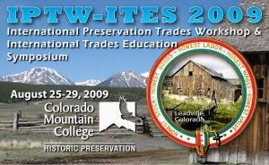 International Preservation Trades Workshop and International Trades Education Symposium this August 25-29,2009 in Leadville, Colorado